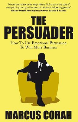 The Persuader: Use emotional persuasion to win more business (Paperback)