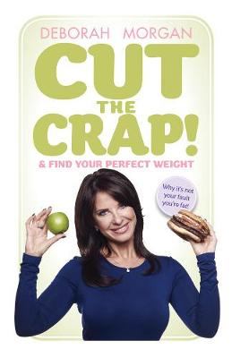 Cut The Crap and Find Your Perfect Weight: Why it's not your fault you're fat! (Paperback)