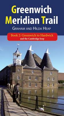 Greenwich Meridian Trail.: Greenwich to Hardwick and the Cambridge Loop Bk. 2: 116 Kilometers - 72 Miles and the Cambridge Loop : 27 Kilometres - 17 Miles (Paperback)