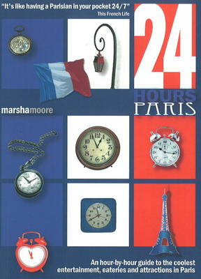 24 Hours - Paris: An Hour-by-Hour Guide to the Coolest Entertainment, Eateries & Attractions in Paris (Paperback)