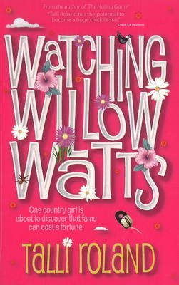 Watching Willow Watts: One Country Girl is About to Discover That Fame Can Cost a Fortune (Paperback)