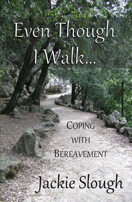 Even Though I Walk...: Coping with Bereavement - Inspirational 4 (Paperback)