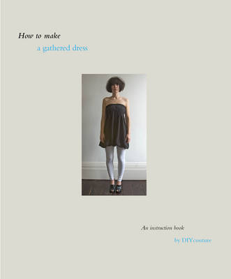 How to Make a Gathered Dress: An Instruction Book by DIY Couture (Paperback)