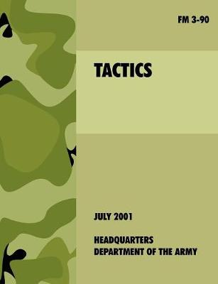 Tactics: The Official U.S. Army Field Manual FM 3-90 (4th July, 2001) (Paperback)