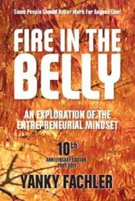 Fire in the Belly: An Exploration of the Entrepreneurial Mindset (Paperback)