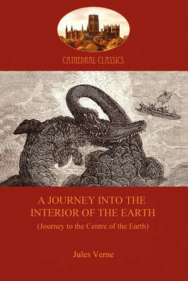 A Journey into the Interior of the Earth: Journey to the Centre of the Earth (Paperback)