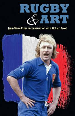 Rugby & Art: Jean-Pierre Rives in Conversation with Richard Escot (Paperback)