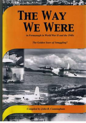 The Way We Were in Fermanagh in World War II and the 1940s: The Golden Years of Smuggling (Paperback)