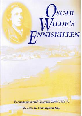 Oscar Wilde's Eniskillen: Fermanagh in Mid-Victorian Times 1864 to 1871 (Paperback)