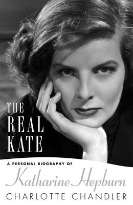 The Real Kate: A Personal Biography of Katharine Hepburn (Hardback)