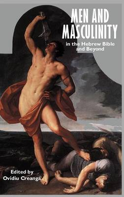 Men and Masculinity in the Hebrew Bible and Beyond (Hardback)
