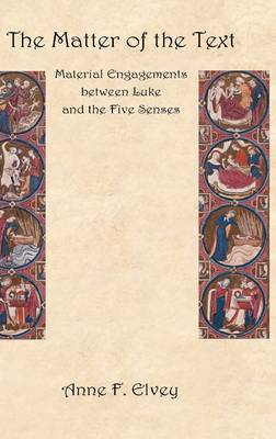 The Matter of the Text: Material Engagements Between Luke and the Five Senses (Hardback)