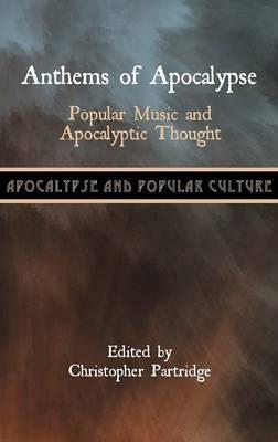 Anthems of Apocalypse: Popular Music and Apocalyptic Thought (Hardback)