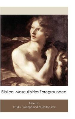 Biblical Masculinities Foregrounded - Hebrew Bible Monographs 62 (Hardback)