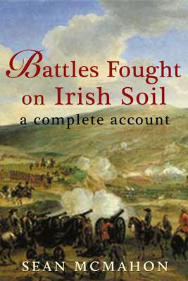 Battles Fought on Irish Soil: A Complete Account (Paperback)