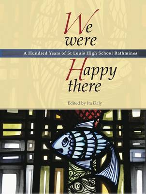 We Were Happy There: A Hundred Years of St Louis High School Rathmines (Paperback)
