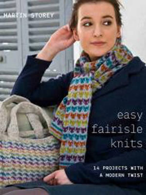 Easy Fairisle Knits: 14 Projects with a Modern Twist (Paperback)