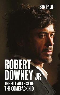 Robert Downey Jr. [Airside Edition]: The Fall and Rise of the Comeback Kid (Paperback)