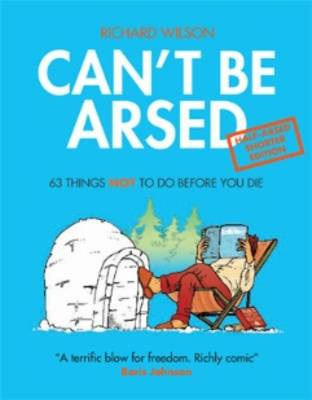 Can't Be Arsed: Half Arsed Shorter Edition: 63 Things Not To Do Before You Die (Hardback)