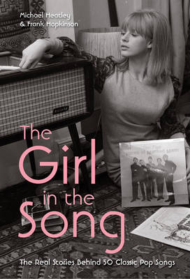 The Girl in the Song: The Real Stories Behind 50 Rock Classics (Hardback)