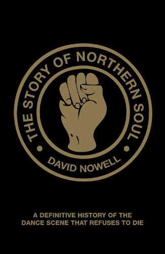 The Story of Northern Soul: A Definitive History of the Dance Scene that Refuses to Die (Paperback)
