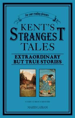 Kent's Strangest Tales: Extraordinary But True Stories (Paperback)