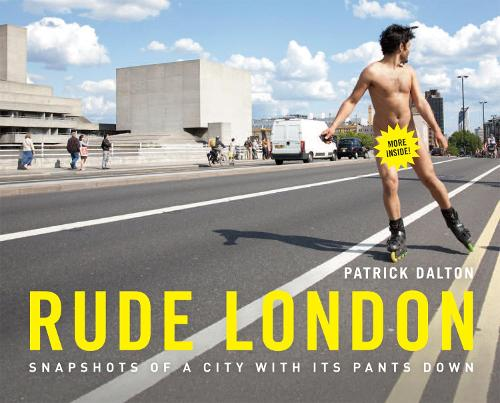 Rude London: Snapshots of a city with its pants down (Hardback)