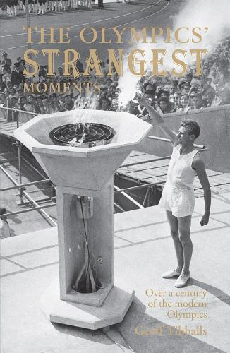The Olympics' Strangest Moments: Over A Century of the Modern Olympics - Strangest (Paperback)