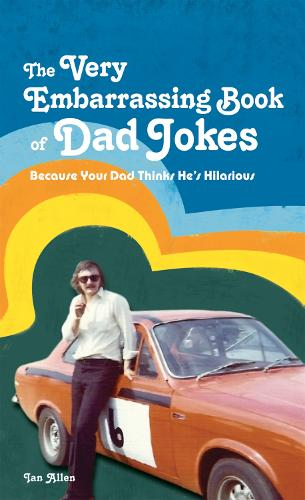 The VERY Embarrassing Book of Dad Jokes: Because your dad thinks he's hilarious (Hardback)
