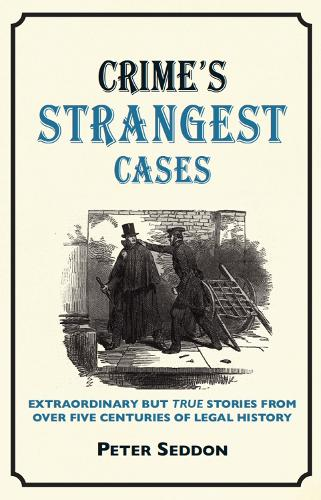 Crime's Strangest Cases: Extraordinary But True Tales from over Five Centuries of Legal History - Strangest (Hardback)