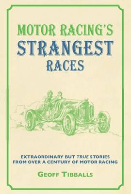 Motor Racing's Strangest Races: Extraordinary But True Stories from Over a Century of Motor Racing - The Strangest Series (Hardback)