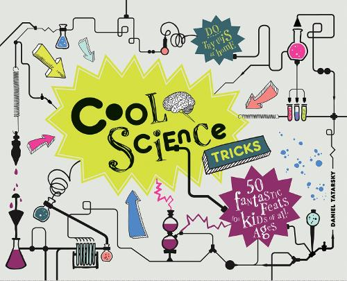 Cool Science Tricks: 50 Fantastic feats for kids of all ages - Cool (Hardback)
