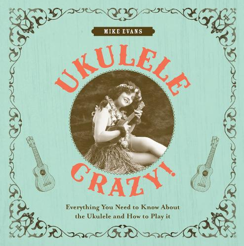 Ukulele Crazy!: Everything You Need to Know About the Ukulele and How to Play It (Hardback)