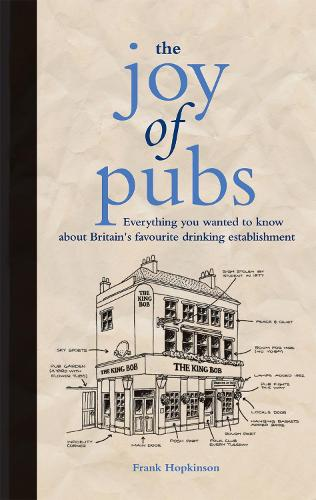 The Joy of Pubs: Everything you wanted to know about Britain's favourite drinking establishment (Hardback)