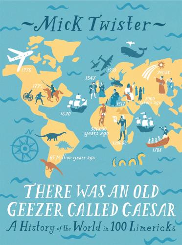 There Was An Old Geezer Called Caesar: A History of the world in 100 limericks (Hardback)