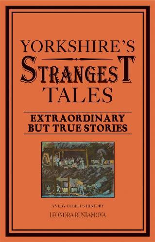 Yorkshire's Strangest Tales: Extraordinary but true stories - Strangest (Paperback)