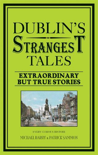 Dublin's Strangest Tales: Extraordinary but true stories - Strangest (Paperback)