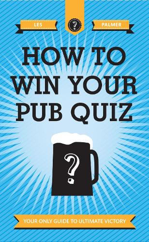 How To Win Your Pub Quiz: Your only guide to ultimate victory (Hardback)