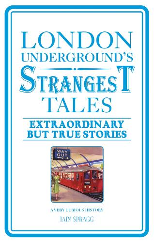 London Underground's Strangest Tales: Extraordinary but true stories (Paperback)
