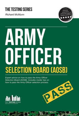 Army Officer Selection Board (AOSB) - How to Pass the Army Officer Selection Process Including Interview Questions, Planning Exercises and Scoring Criteria - Testing Series (Paperback)