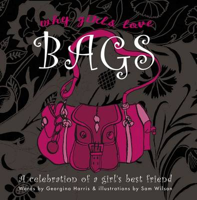 Why Girls Love Bags: A Celebration of a Girl's Best Friend (Hardback)