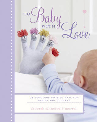 To Baby With Love: 35 Gorgeous Gifts to Make for Babies and Toddlers (Hardback)