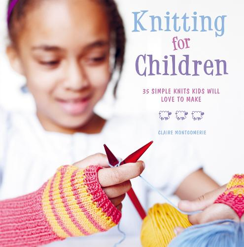 Knitting for Children: 35 Simple Knits Kids Will Love to Make (Hardback)