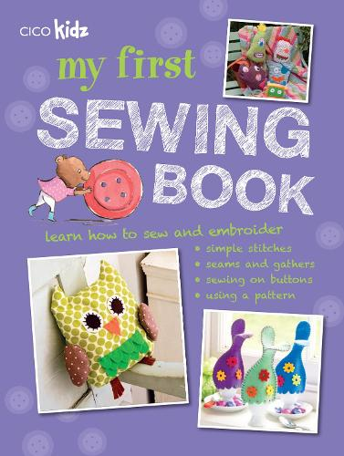 My First Sewing Book: 35 Easy and Fun Projects for Children Aged 7-11 Years Old (Paperback)