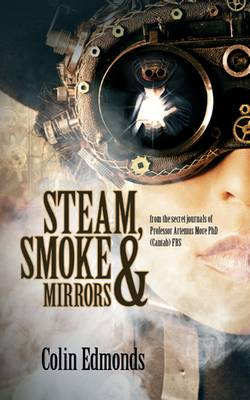 Steam, Smoke and Mirrors - Professor Artemus More 1 (Paperback)