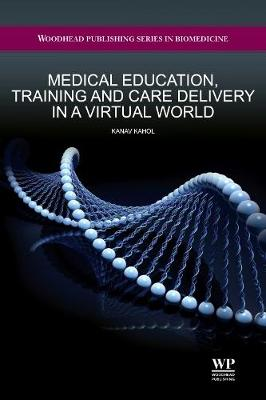 Medical Education, Training and Care Delivery in a Virtual World - Woodhead Publishing Series in Biomedicine 64 (Hardback)