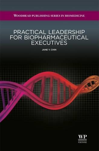 Practical Leadership for Biopharmaceutical Executives - Woodhead Publishing Series in Biomedicine (Hardback)