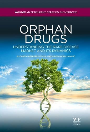 Orphan Drugs: Understanding the Rare Disease Market and its Dynamics - Woodhead Publishing Series in Biomedicine (Hardback)