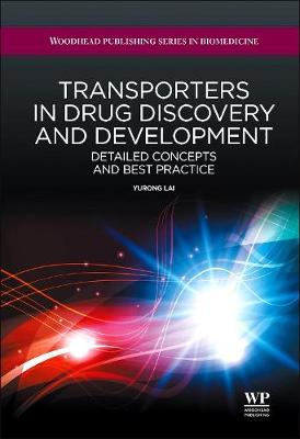 Transporters in Drug Discovery and Development: Detailed Concepts and Best Practice - Woodhead Publishing Series in Biomedicine (Hardback)