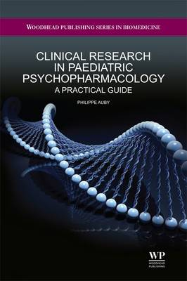 Clinical Research in Paediatric Psychopharmacology: A Practical Guide - Woodhead Publishing Series in Biomedicine No. 27 (Hardback)